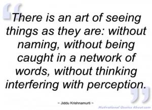 there is an art of seeing things as they jiddu krishnamurti
