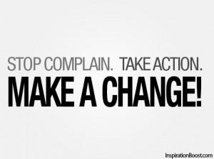 Stop Complain. Take Action. Make a Change!