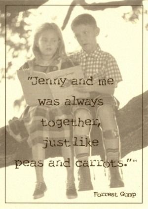 Jenny and me was always together, just like peas and carrots.