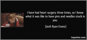 have had heart surgery three times, so I know what it was like to ...
