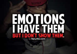 Emotions I Have Them But I Don't Show Them ~ Emotion Quote