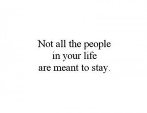 Not All The People In Your Life Are Meant To Stay - Letting Go Quote