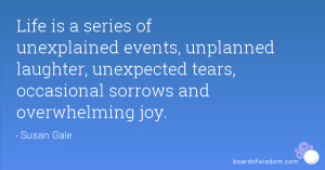 ... laughter, unexpected tears, occasional sorrows and overwhelming joy