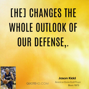 He] changes the whole outlook of our defense.