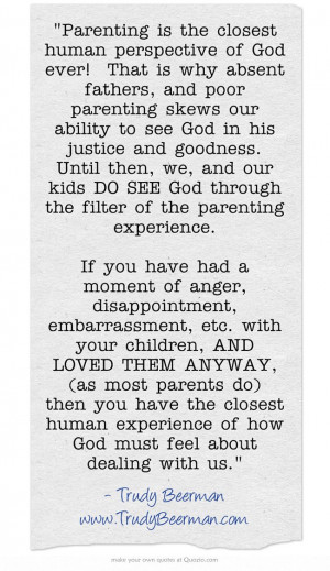 the closest human perspective of God ever! That is why absent fathers ...