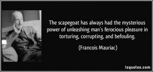 The scapegoat has always had the mysterious power of unleashing man's ...