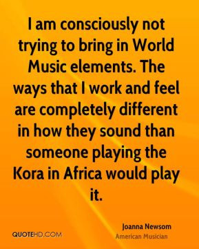 Joanna Newsom - I am consciously not trying to bring in World Music ...