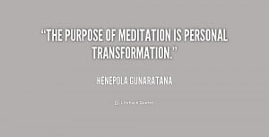 """The purpose of meditation is personal transformation."""""""