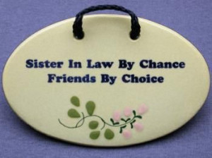 in law quotes and sayings | sister in law by chance, friends by choice ...