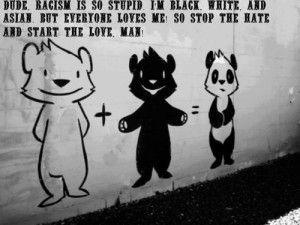 ... Black White And Asian But Everyone Loves Me - Racism Quote