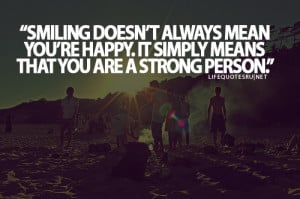 "... re Happy. It Simply Means That You Are A Strong Person"" ~ Life Quote"