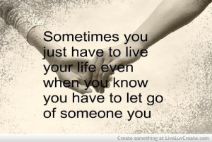 ... your life even when you know you have to let go of someone you love