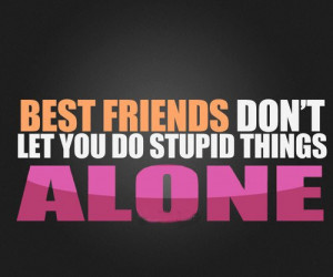 ... don t let friends things3 funny quotes stupid things friends quotes