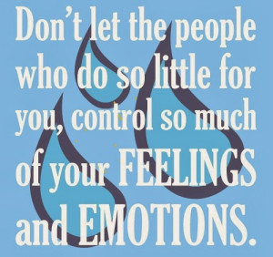 ... do so little for you, Control so much of your feelings and emotions