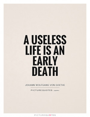 useless life is an early death Picture Quote #1
