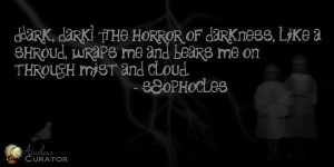 dark side quotes | Dark! Dark! The horror of darkness, like a shroud ...