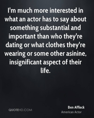 ... -affleck-actor-quote-im-much-more-interested-in-what-an-actor-has.jpg