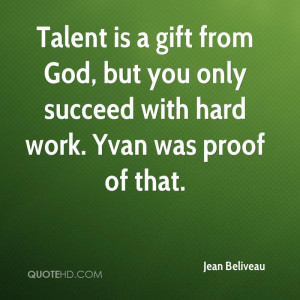 Talent is a gift from God, but you only succeed with hard work. Yvan ...