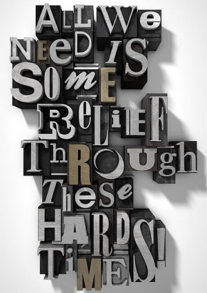 All we need is some relief through these hard times!