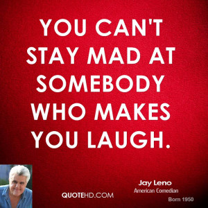 jay-leno-jay-leno-you-cant-stay-mad-at-somebody-who-makes-you.jpg