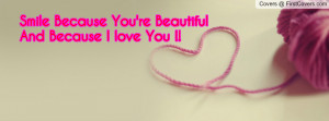 smile because you're beautifuland because i love you !! , Pictures