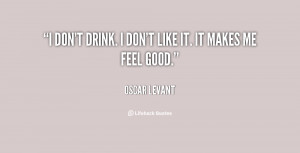 quote-Oscar-Levant-i-dont-drink-i-dont-like-it-67763.png