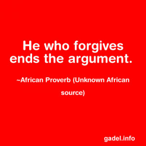 He who forgives ends the argument. ~African Proverb (Unknown African ...