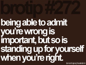 being able to admit youre wrong is important but so is when youre ...