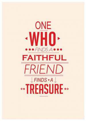 treasure friendship in every way You should see each other every day  should silly little fights get in our way  a friend is someone we treasure, for our friendship is a gift.