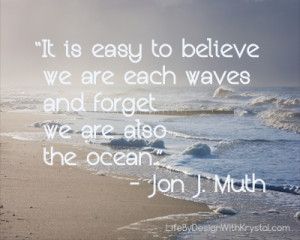 ... is easy to believe we are each waves and forget we are also the ocean