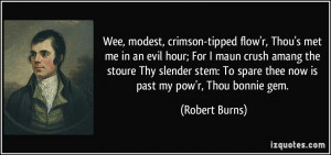 Wee, modest, crimson-tipped flow'r, Thou's met me in an evil hour; For ...