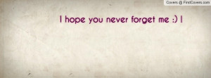 hope you never forget me Profile Facebook Covers