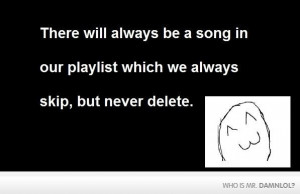 ... always be the song you will always skip but never delete funny quote