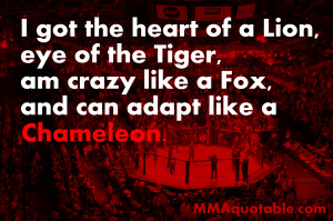 got the heart of a lion, eye of the tiger, am crazy like a fox, and ...