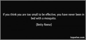 If you think you are too small to be effective, you have never been in ...
