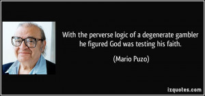 With the perverse logic of a degenerate gambler he figured God was ...