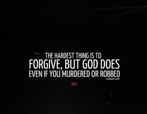 Nas Quotes About Love And Life: Forgive And God Does A Nas Quote About ...