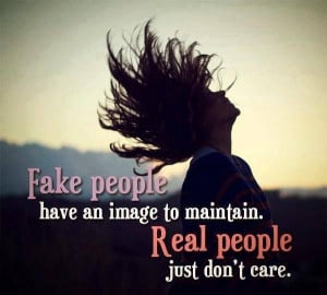 Be Yourself ~ Fake people have an image to maintain.. Real people just ...