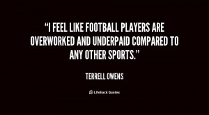 feel like football players are overworked and underpaid compared to ...