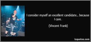 ... myself an excellent candidate... because I care. - Vincent Frank