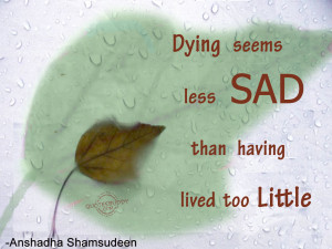 Dying seems less sad than having lived too little