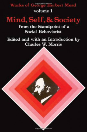 ... of a Social Behaviorist (Works of George Herbert Mead, Vol. 1
