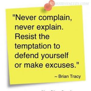 Never Complain, Never Explain, Resist The Temptation To Defend ...