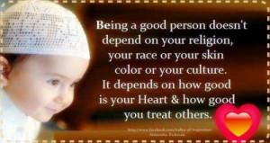 ... . It depends on how good is your heart and how good you treat others
