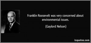 Franklin Roosevelt was very concerned about environmental issues ...