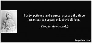 Purity, patience, and perseverance are the three essentials to success ...