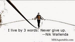 live by 3 words: Never give up. —Nik Wallenda