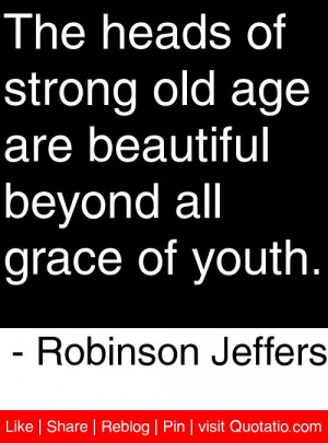 ... beyond all grace of youth. - Robinson Jeffers #quotes #quotations