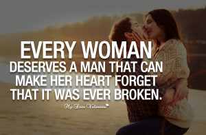 Love Quotes For Her - Every woman deserves a man that can make her