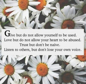 ... but don't be naive. Listen to others, but don't lose your own voice